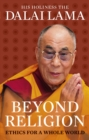 Beyond Religion : Ethics for a Whole World - Book