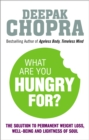 What Are You Hungry For? : The Chopra Solution to Permanent Weight Loss, Well-Being and Lightness of Soul - Book