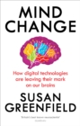 Mind Change : How digital technologies are leaving their mark on our brains - Book