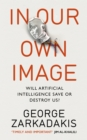 In Our Own Image : Will artificial intelligence save or destroy us? - Book