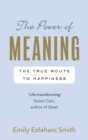 The Power of Meaning : The true route to happiness - Book
