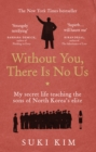 Without You, There Is No Us : My secret life teaching the sons of North Korea's elite - Book