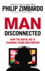 Man Disconnected : How the digital age is changing young men forever - Book