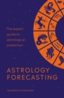 Astrology Forecasting : The expert guide to astrological prediction