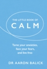 The Little Book of Calm : Tame Your Anxieties, Face Your Fears, and Live Free - Book