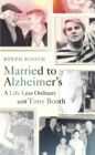 Married to Alzheimer's : A Life Less Ordinary with Tony Booth - Book