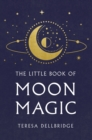 The Little Book Of Moon Magic : Capture the magic of the moon, transform your life - Book