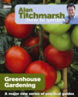 Alan Titchmarsh How to Garden: Greenhouse Gardening - Book
