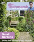 Alan Titchmarsh How to Garden: Small Gardens - Book