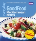 Good Food: Mediterranean Dishes : Triple-tested Recipes - Book