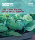 Gardeners' World: 101 Ideas for Veg from Small Spaces - Book