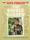The Edible Garden : How to Have Your Garden and Eat It - Book