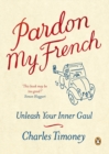 Pardon My French : Unleash Your Inner Gaul - Book