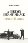 A Certain Idea of France : The Life of Charles de Gaulle - Book
