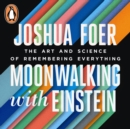 Moonwalking with Einstein : The Art and Science of Remembering Everything - eAudiobook