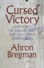 Cursed Victory : A History of Israel and the Occupied Territories - eBook