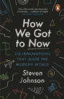 How We Got to Now : Six Innovations that Made the Modern World - eBook