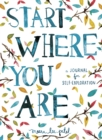 Start Where You Are : A Journal for Self-Exploration - Book