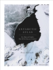 Antarctic Atlas : New Maps and Graphics That Tell the Story of A Continent - Book