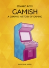 Gamish : A Graphic History of Gaming - Book