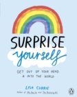 Surprise Yourself : Get Out of Your Head and into the World - Book