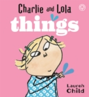 Charlie and Lola: Things : Board Book - Book