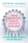 Who Cooked Adam Smith's Dinner? : A Story About Women and Economics - Book