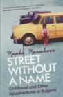 Street Without A Name : Childhood And Other Misadventures In Bulgaria - eBook