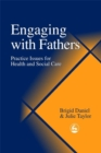 Engaging with Fathers : Practice Issues for Health and Social Care - eBook