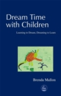 Dream Time with Children : Learning to Dream, Dreaming to Learn - eBook