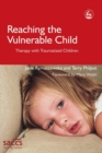Reaching the Vulnerable Child : Therapy with Traumatized Children - eBook