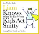 Liam Knows What To Do When Kids Act Snitty : Coping When Friends are Tactless - eBook