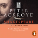 Shakespeare - The Biography: Vol I : Aspiring Spirit - eAudiobook