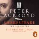Shakespeare - The Biography: Vol II : The Upstart Crow - eAudiobook