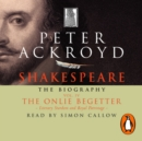 Shakespeare - The Biography: Vol IV : The Onlie Begetter - eAudiobook