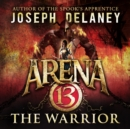 Arena 13: The Warrior - eAudiobook