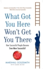What Got You Here Won't Get You There : How successful people become even more successful - Book