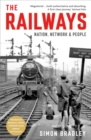 The Railways : Nation, Network and People - Book
