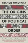 The Origins of Political Order : From Prehuman Times to the French Revolution - Book