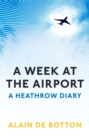 A Week at the Airport : A Heathrow Diary - Book
