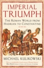 Imperial Triumph : The Roman World from Hadrian to Constantine (AD 138-363) - Book