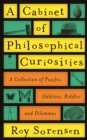 A Cabinet of Philosophical Curiosities : A Collection of Puzzles, Oddities, Riddles and Dilemmas - Book