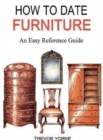HOW TO DATE FURNITURE : An Easy Reference Guide - Book