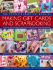 The Complete Practical Book of Making Giftcards and Scrapbooking : 360 Easy-to-Follow Projects and Techniques with 2300 Lavish Photographs, a Compendium of Ideas for Every Occasion - Book