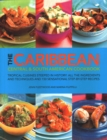 The Caribbean, Central and South American Cookbook : Tropical cuisines steeped in history: all the ingredients and techniques and 150 sensational step-by-step recipes - Book