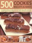 500 Cookies, Biscuits & Bakes : An irresistible collection of cookies, scones, bars, brownies, slices, muffins, shortbread, cup cakes, flapjacks, savoury crackers and more, shown in 500 fabulous photo - Book