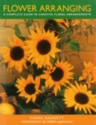 Flower Arranging : A Complete Guide to Creative Floral Arrangements - Book