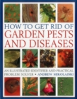 How to Get Rid of Garden Pests and Diseases : An Illustrated Identifier and Practical Problem Solver - Book