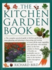 The Kitchen Garden Book : The Complete Practical Guide to Kitchen Gardening, from Planning and Planting to Harvesting and Storing - Book