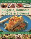 70 Classic Recipes from Bulgaria, Romania, Croatia & Slovenia : Delicious, Authentic, Traditional Dishes from an Undiscovered Cuisine, Shown in 270 Photographs - Book